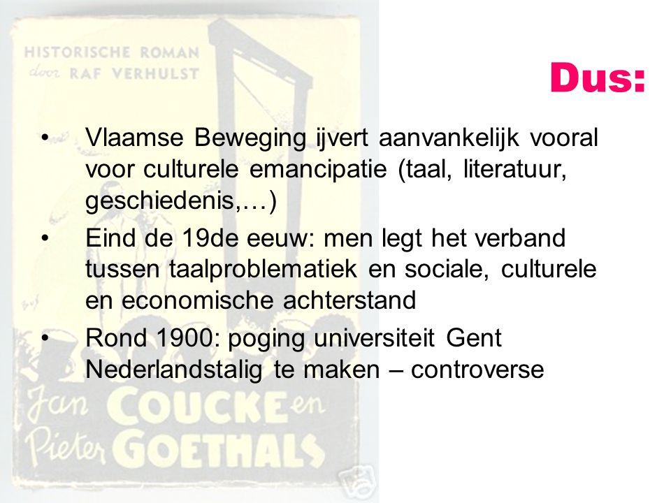 Dus: Vlaamse Beweging ijvert aanvankelijk vooral voor culturele emancipatie (taal, literatuur, geschiedenis,…) Eind de 19de eeuw: men legt het verband