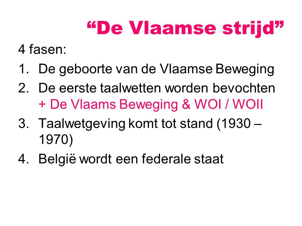 4 fasen: 1.De geboorte van de Vlaamse Beweging 2.De eerste taalwetten worden bevochten + De Vlaams Beweging & WOI / WOII 3.Taalwetgeving komt tot stan