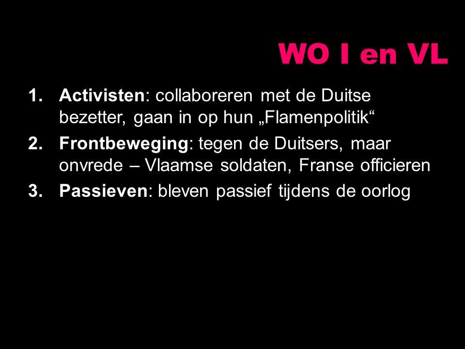 """WO I en VL 1.Activisten: collaboreren met de Duitse bezetter, gaan in op hun """"Flamenpolitik"""" 2.Frontbeweging: tegen de Duitsers, maar onvrede – Vlaams"""