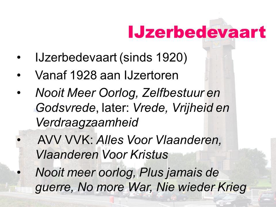 IJzerbedevaart IJzerbedevaart (sinds 1920) Vanaf 1928 aan IJzertoren Nooit Meer Oorlog, Zelfbestuur en Godsvrede, later: Vrede, Vrijheid en Verdraagza
