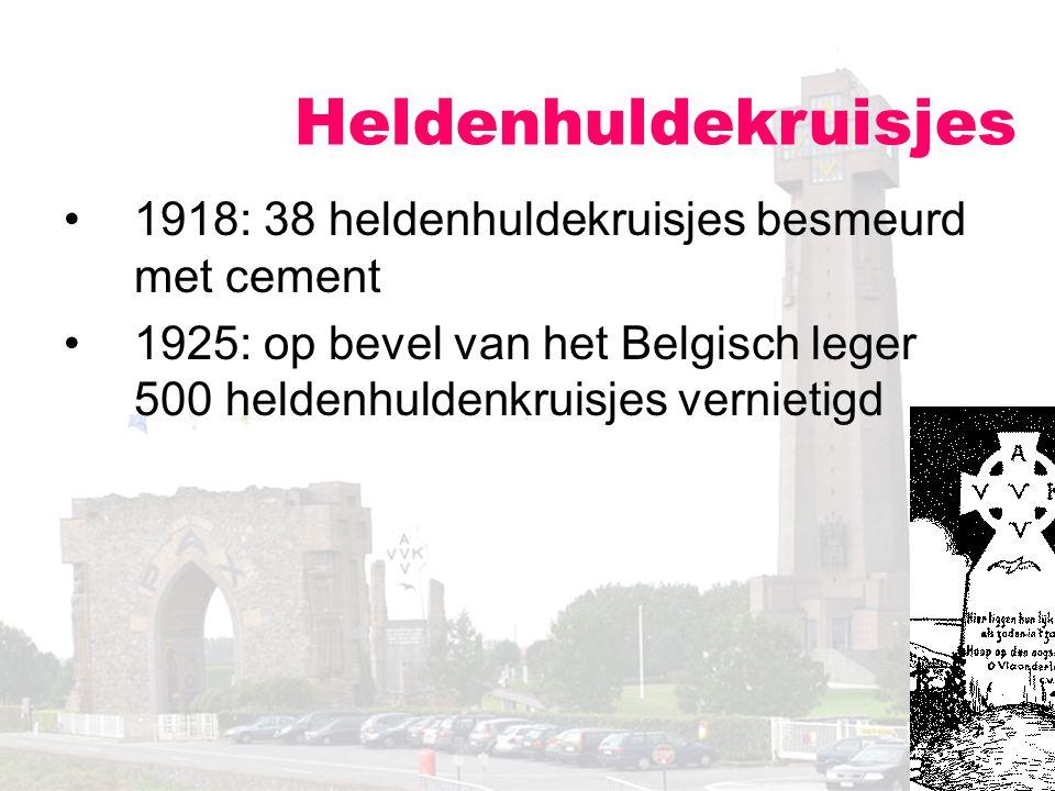 Heldenhuldekruisjes 1918: 38 heldenhuldekruisjes besmeurd met cement 1925: op bevel van het Belgisch leger 500 heldenhuldenkruisjes vernietigd