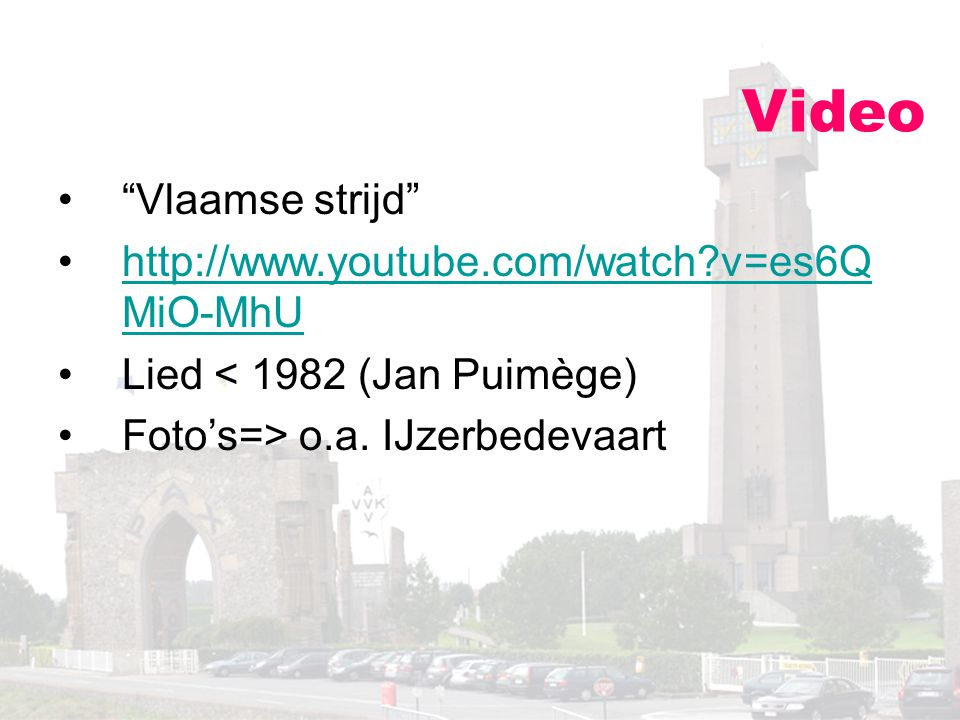 "Video ""Vlaamse strijd"" http://www.youtube.com/watch?v=es6Q MiO-MhUhttp://www.youtube.com/watch?v=es6Q MiO-MhU Lied < 1982 (Jan Puimège) Foto's=> o.a."
