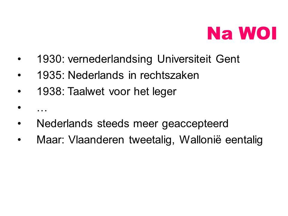 Na WOI 1930: vernederlandsing Universiteit Gent 1935: Nederlands in rechtszaken 1938: Taalwet voor het leger … Nederlands steeds meer geaccepteerd Maa