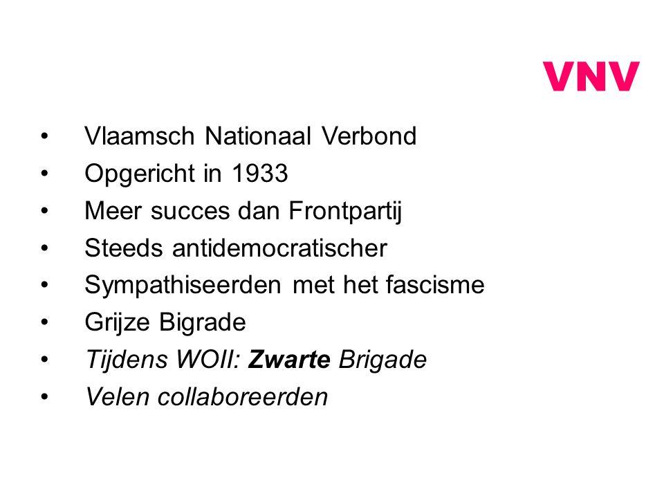 VNV Vlaamsch Nationaal Verbond Opgericht in 1933 Meer succes dan Frontpartij Steeds antidemocratischer Sympathiseerden met het fascisme Grijze Bigrade