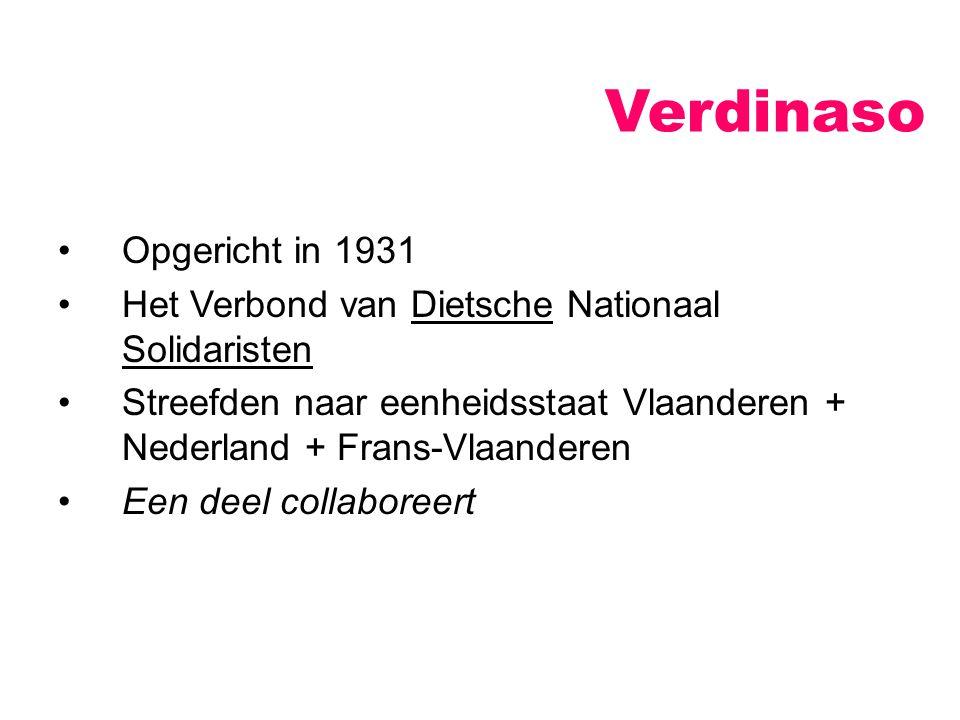 Verdinaso Opgericht in 1931 Het Verbond van Dietsche Nationaal Solidaristen Streefden naar eenheidsstaat Vlaanderen + Nederland + Frans-Vlaanderen Een