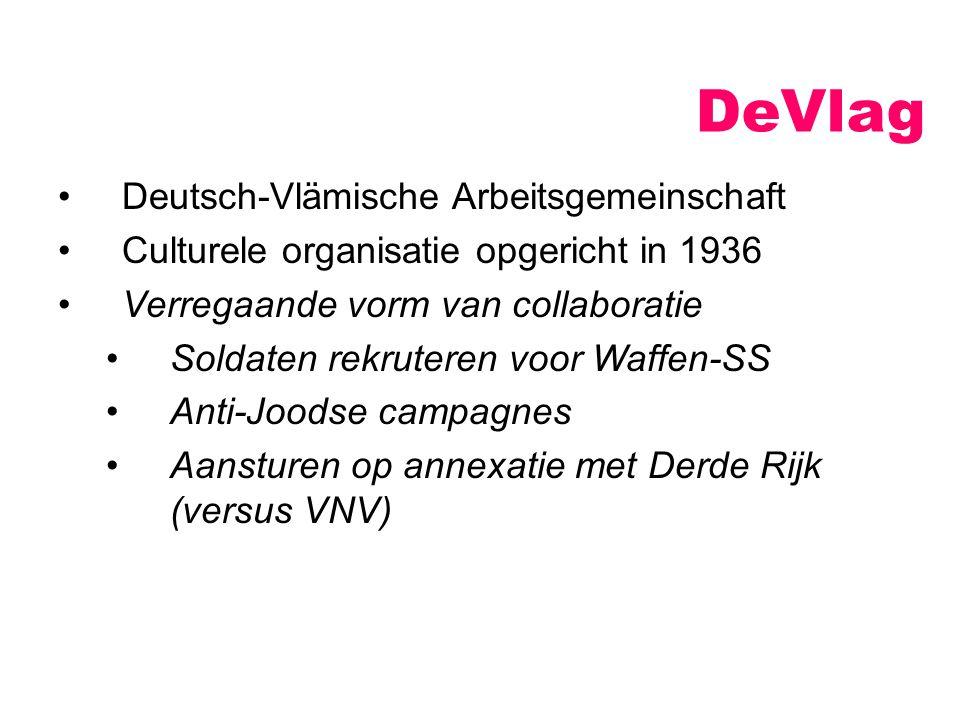 DeVlag Deutsch-Vlämische Arbeitsgemeinschaft Culturele organisatie opgericht in 1936 Verregaande vorm van collaboratie Soldaten rekruteren voor Waffen