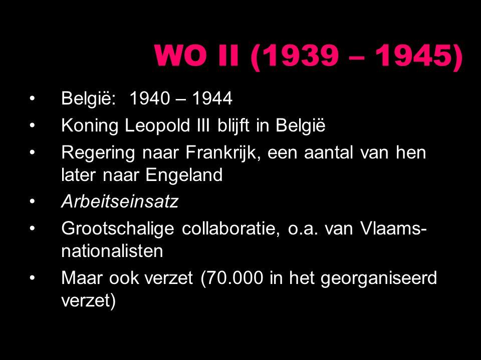 België: 1940 – 1944 Koning Leopold III blijft in België Regering naar Frankrijk, een aantal van hen later naar Engeland Arbeitseinsatz Grootschalige c