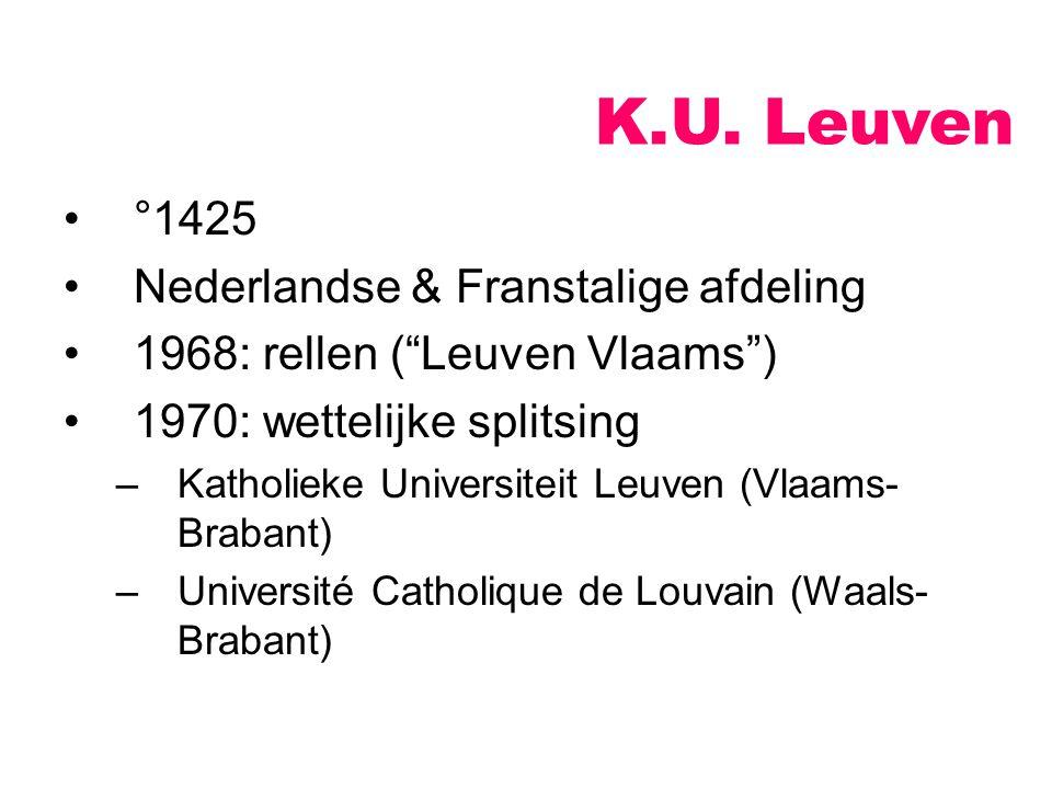"""K.U. Leuven °1425 Nederlandse & Franstalige afdeling 1968: rellen (""""Leuven Vlaams"""") 1970: wettelijke splitsing –Katholieke Universiteit Leuven (Vlaams"""