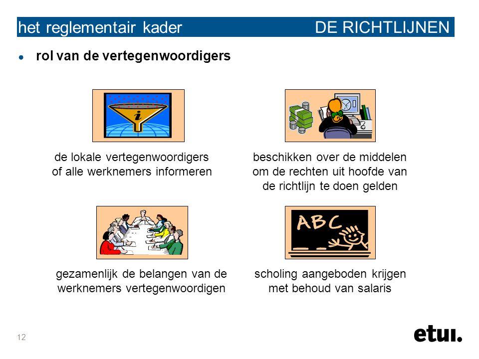12 het reglementair kader DE RICHTLIJNEN ● rol van de vertegenwoordigers de lokale vertegenwoordigers of alle werknemers informeren beschikken over de