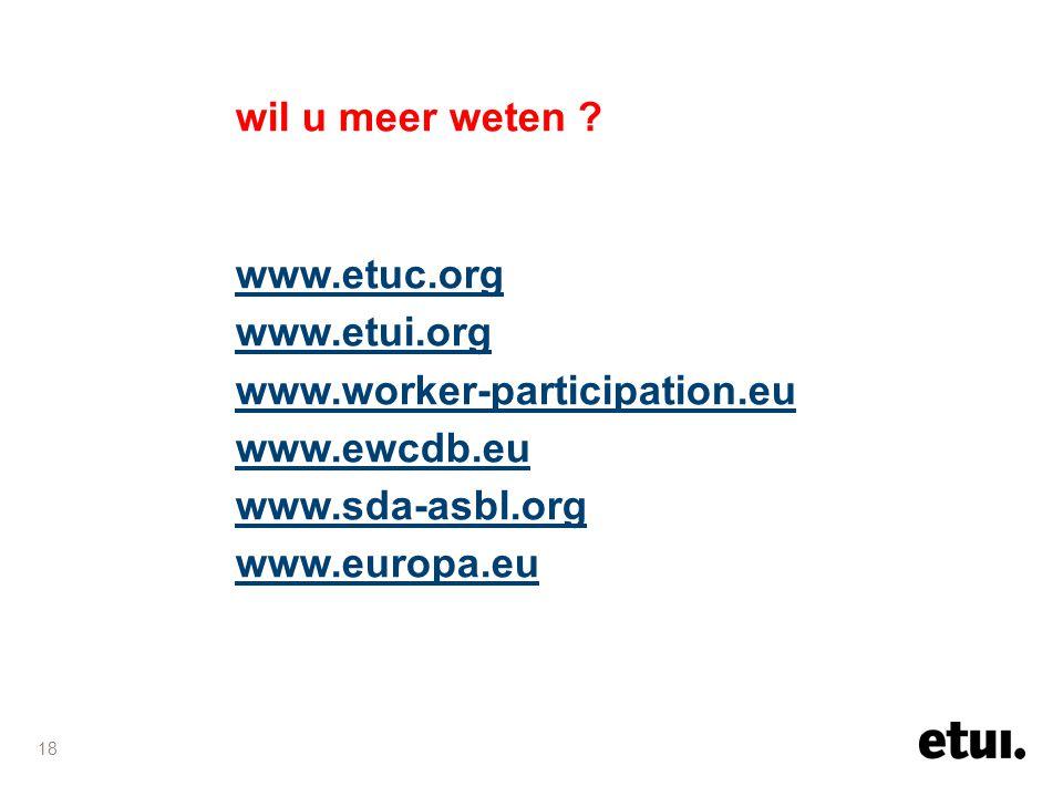 18 wil u meer weten ? www.etuc.org www.etui.org www.worker-participation.eu www.ewcdb.eu www.sda-asbl.org www.europa.eu