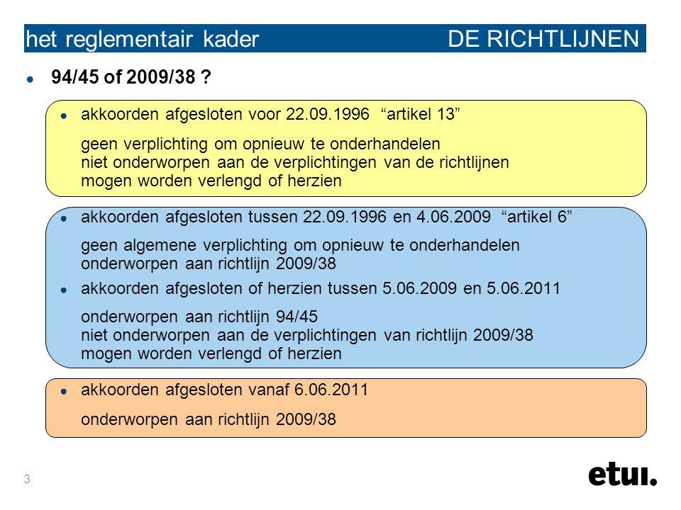 """3 het reglementair kader DE RICHTLIJNEN ● 94/45 of 2009/38 ? ● akkoorden afgesloten voor 22.09.1996 """"artikel 13"""" geen verplichting om opnieuw te onder"""