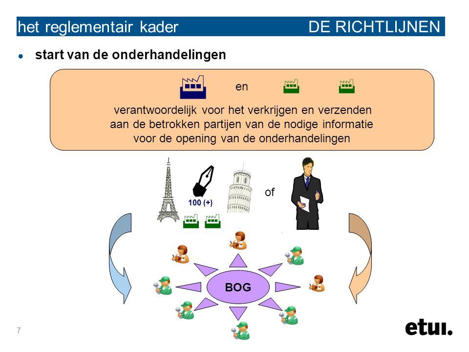 7 het reglementair kader DE RICHTLIJNEN ● start van de onderhandelingen en verantwoordelijk voor het verkrijgen en verzenden aan de betrokken partijen van de nodige informatie voor de opening van de onderhandelingen   100 100 (+)  of BOG