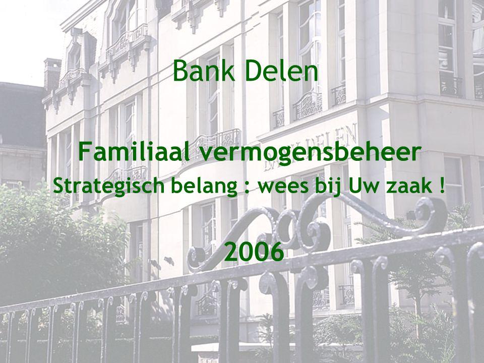 Bank Delen Familiaal vermogensbeheer Strategisch belang : wees bij Uw zaak ! 2006