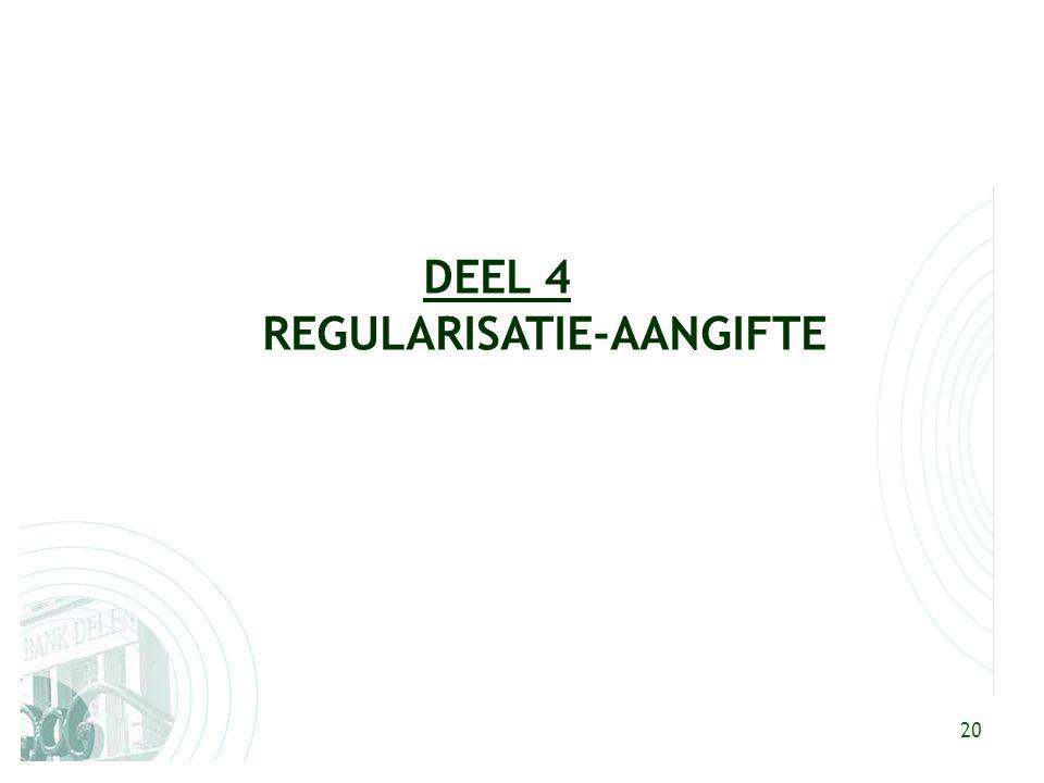 20 DEEL 4 REGULARISATIE-AANGIFTE