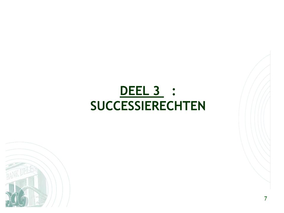 7 DEEL 3 : SUCCESSIERECHTEN