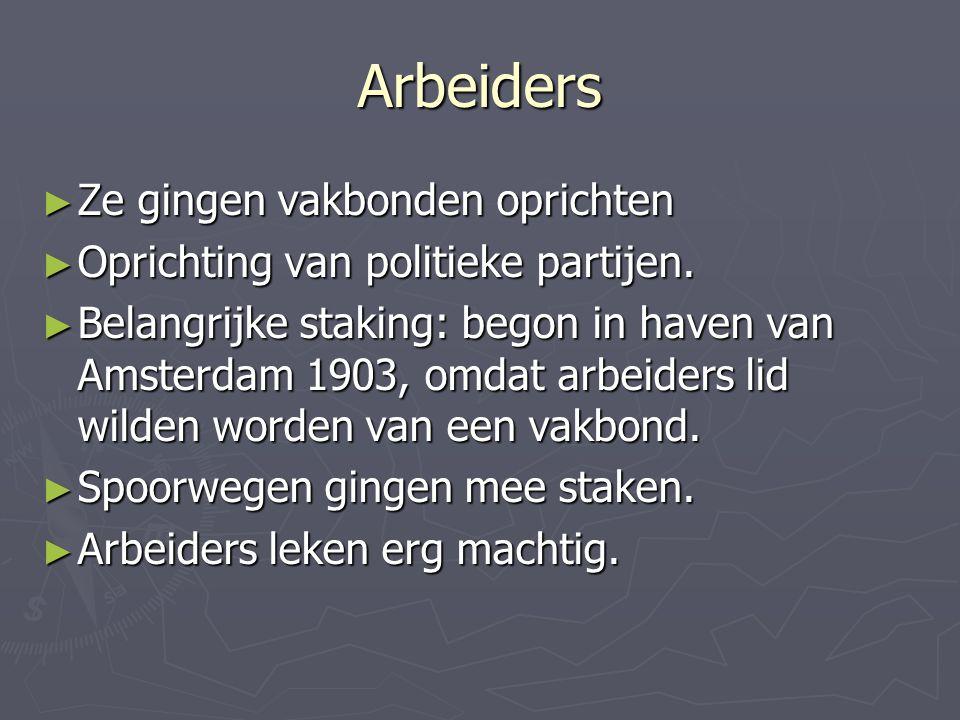 Arbeiders ► Ze gingen vakbonden oprichten ► Oprichting van politieke partijen. ► Belangrijke staking: begon in haven van Amsterdam 1903, omdat arbeide