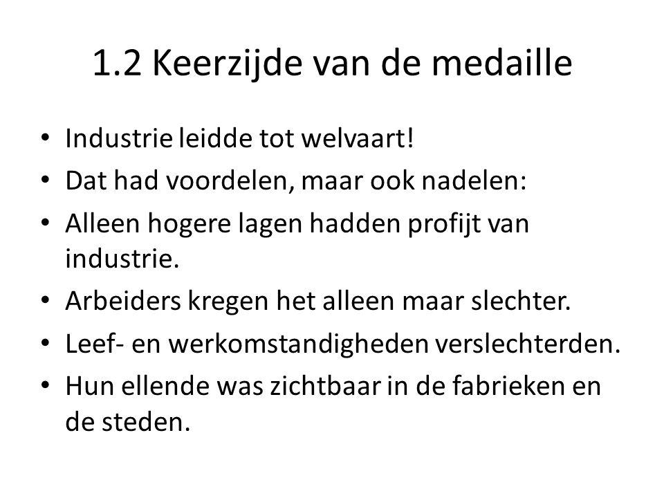 1.2 Keerzijde van de medaille Industrie leidde tot welvaart! Dat had voordelen, maar ook nadelen: Alleen hogere lagen hadden profijt van industrie. Ar