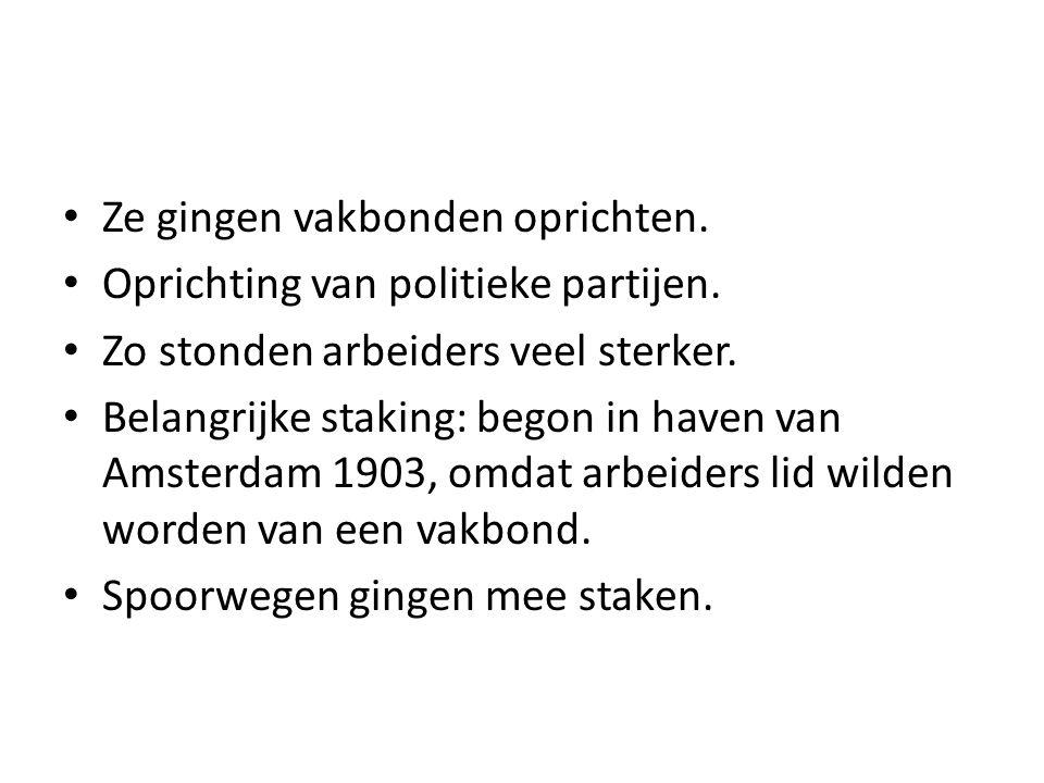 Ze gingen vakbonden oprichten. Oprichting van politieke partijen. Zo stonden arbeiders veel sterker. Belangrijke staking: begon in haven van Amsterdam