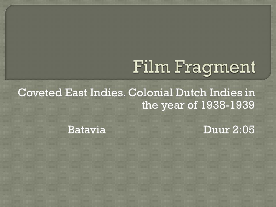 Coveted East Indies. Colonial Dutch Indies in the year of 1938-1939 Batavia Duur 2:05