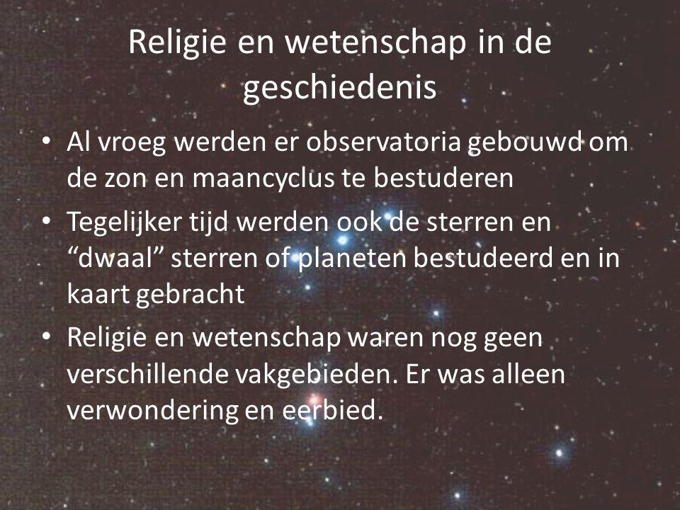 Religie en wetenschap in de geschiedenis Al vroeg werden er observatoria gebouwd om de zon en maancyclus te bestuderen Tegelijker tijd werden ook de s