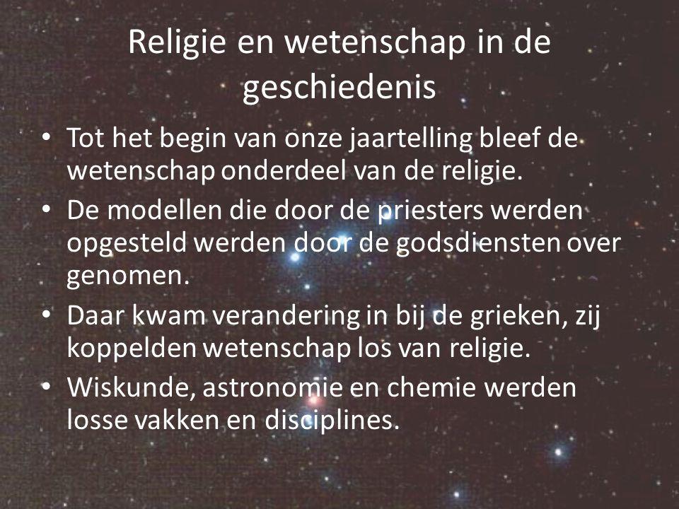Religie en wetenschap in de geschiedenis Tot het begin van onze jaartelling bleef de wetenschap onderdeel van de religie. De modellen die door de prie