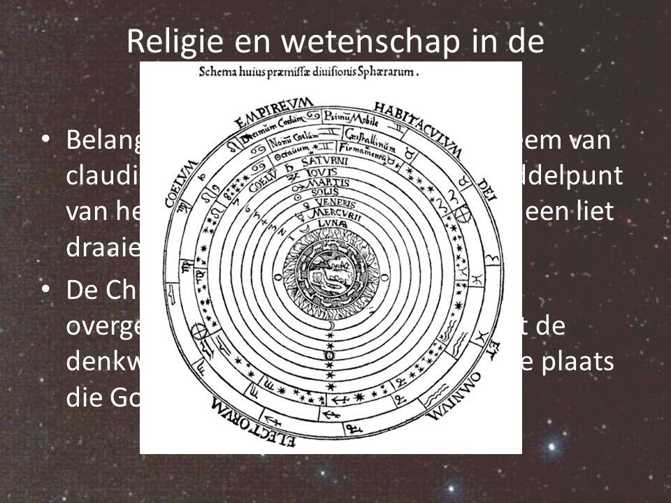 Religie en wetenschap in de geschiedenis Belangrijk was het astronomisch systeem van claudius Ptolemaios, die aarde als middelpunt van het heelal zett