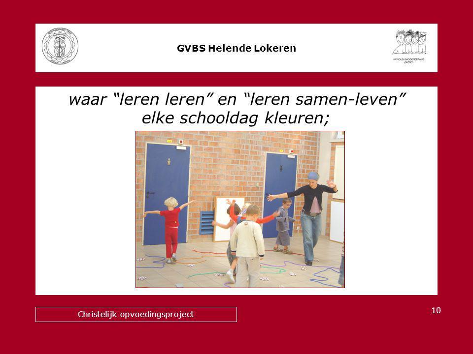 waar leren leren en leren samen-leven elke schooldag kleuren; GVBS Heiende Lokeren Christelijk opvoedingsproject 10