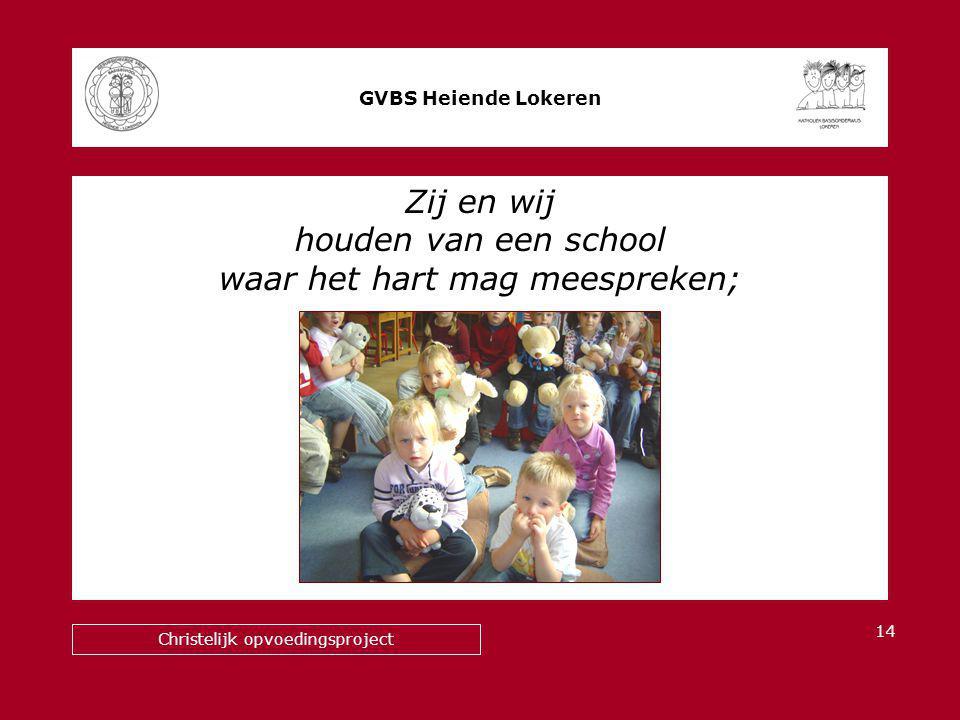 Zij en wij houden van een school waar het hart mag meespreken; GVBS Heiende Lokeren Christelijk opvoedingsproject 14