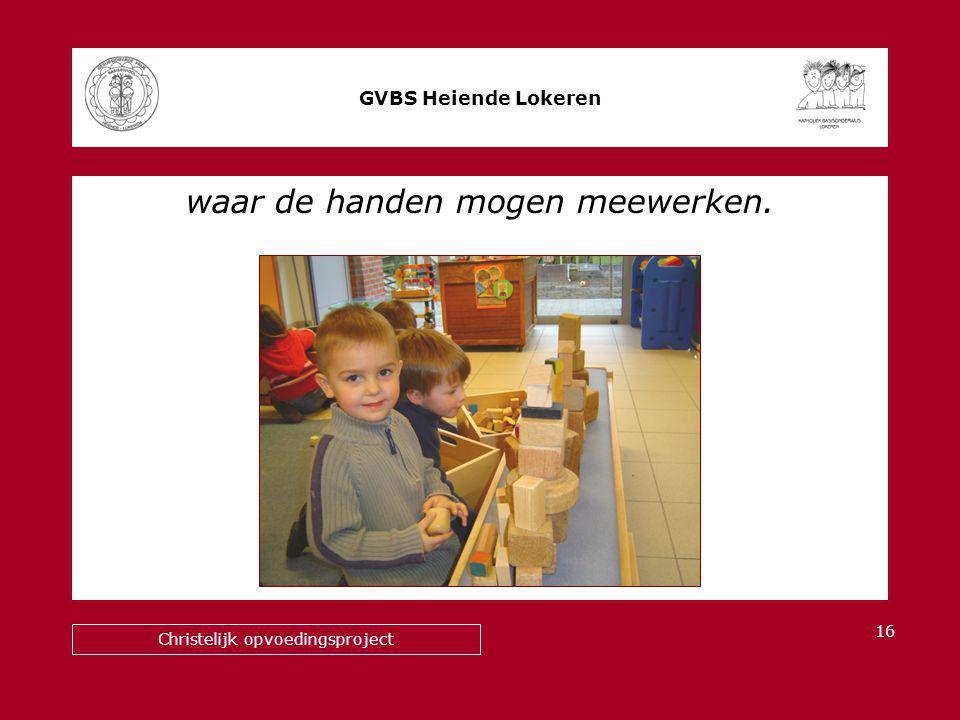 waar de handen mogen meewerken. GVBS Heiende Lokeren Christelijk opvoedingsproject 16