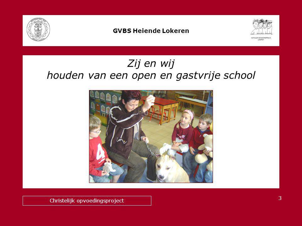 Zij en wij houden van een open en gastvrije school GVBS Heiende Lokeren Christelijk opvoedingsproject 3