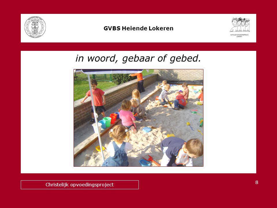 in woord, gebaar of gebed. GVBS Heiende Lokeren Christelijk opvoedingsproject 8
