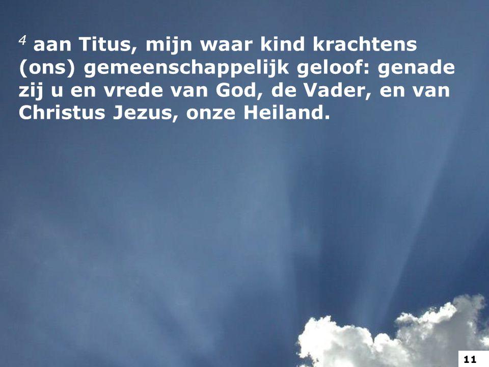 4 aan Titus, mijn waar kind krachtens (ons) gemeenschappelijk geloof: genade zij u en vrede van God, de Vader, en van Christus Jezus, onze Heiland.