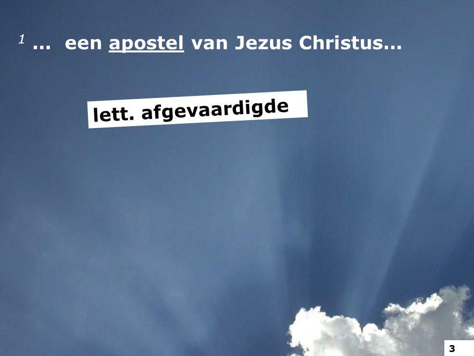 1... een apostel van Jezus Christus... lett. afgevaardigde 3
