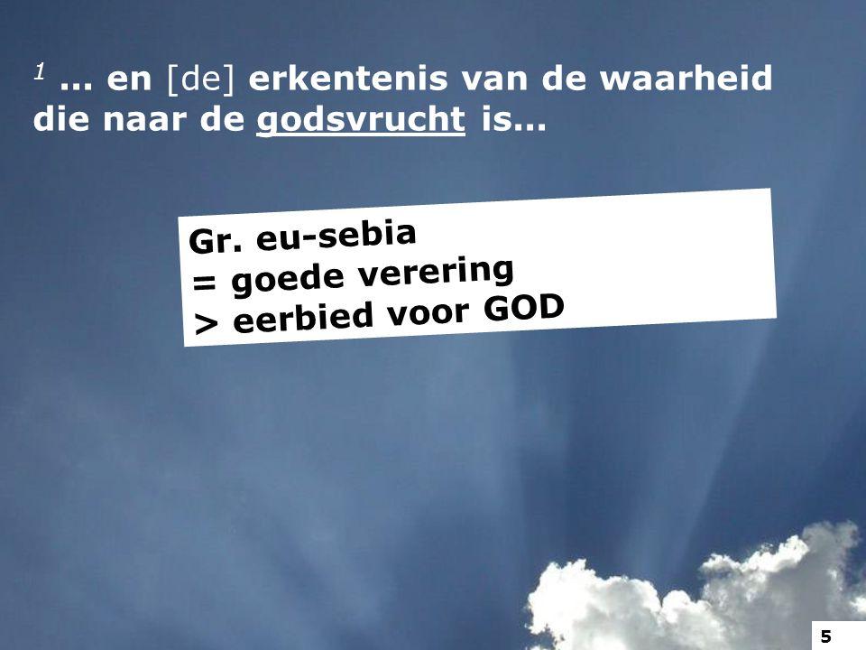 1... en [de] erkentenis van de waarheid die naar de godsvrucht is...