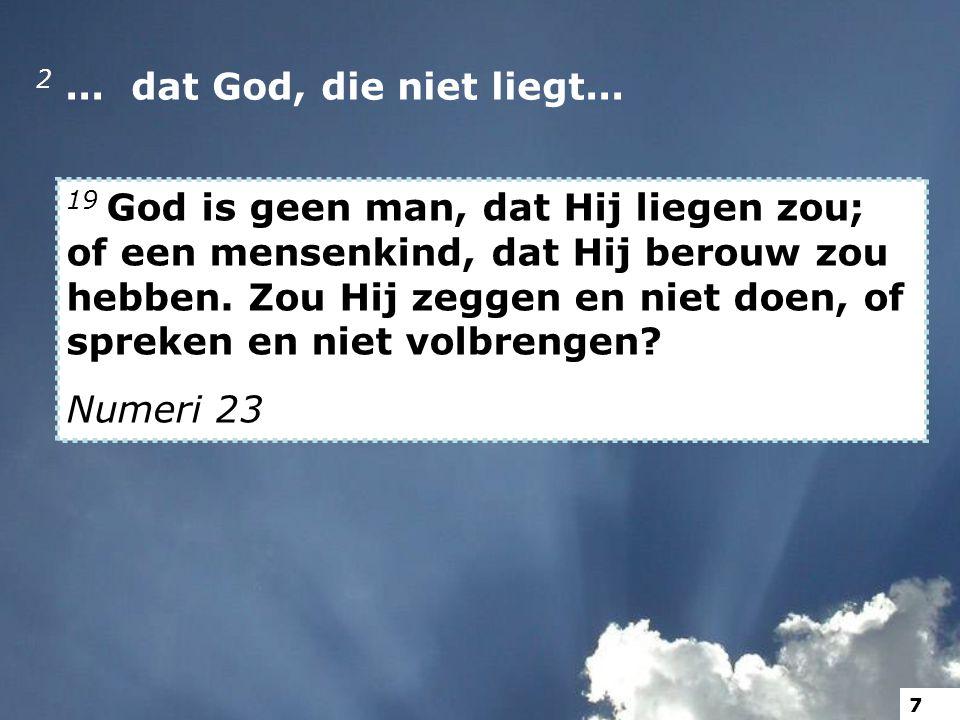 2... dat God, die niet liegt...