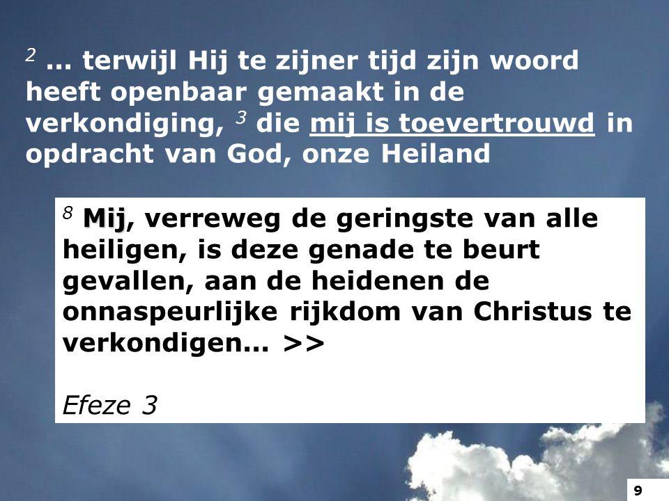 2... terwijl Hij te zijner tijd zijn woord heeft openbaar gemaakt in de verkondiging, 3 die mij is toevertrouwd in opdracht van God, onze Heiland Mij