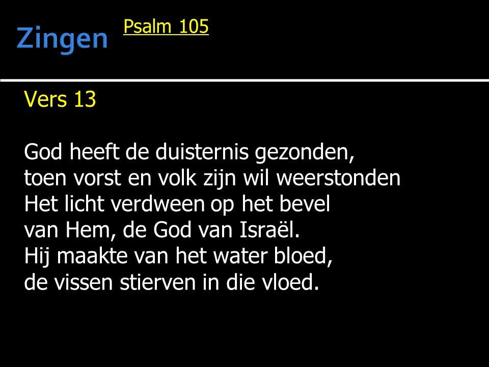 Psalm 105 Vers 13 God heeft de duisternis gezonden, toen vorst en volk zijn wil weerstonden Het licht verdween op het bevel van Hem, de God van Israël