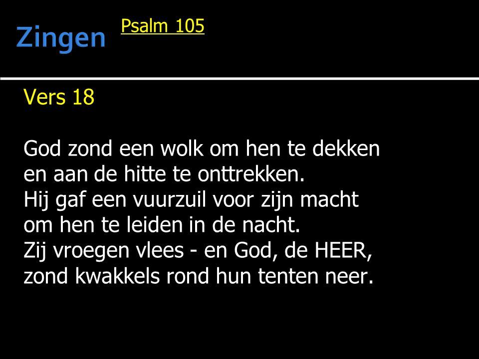 Psalm 105 Vers 18 God zond een wolk om hen te dekken en aan de hitte te onttrekken. Hij gaf een vuurzuil voor zijn macht om hen te leiden in de nacht.