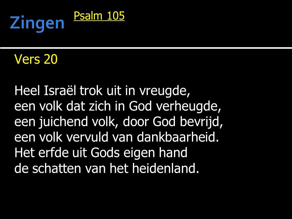 Psalm 105 Vers 20 Heel Israël trok uit in vreugde, een volk dat zich in God verheugde, een juichend volk, door God bevrijd, een volk vervuld van dankb