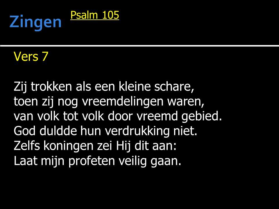 Psalm 105 Vers 7 Zij trokken als een kleine schare, toen zij nog vreemdelingen waren, van volk tot volk door vreemd gebied. God duldde hun verdrukking