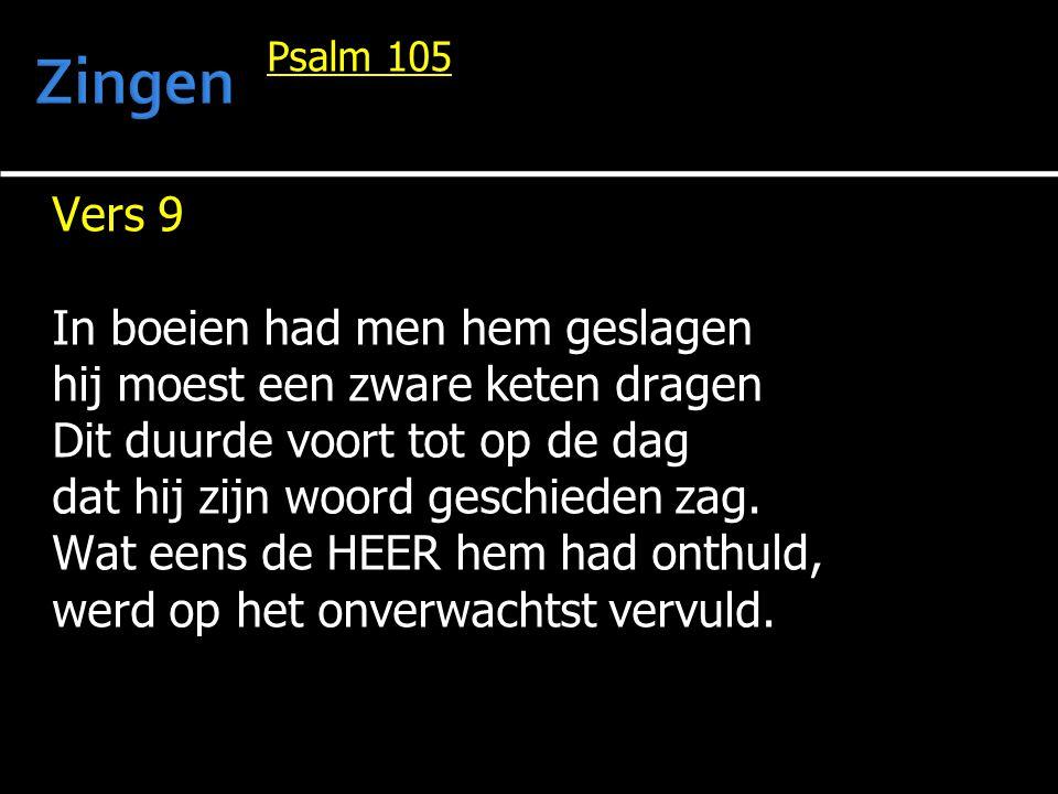 Psalm 105 Vers 9 In boeien had men hem geslagen hij moest een zware keten dragen Dit duurde voort tot op de dag dat hij zijn woord geschieden zag. Wat
