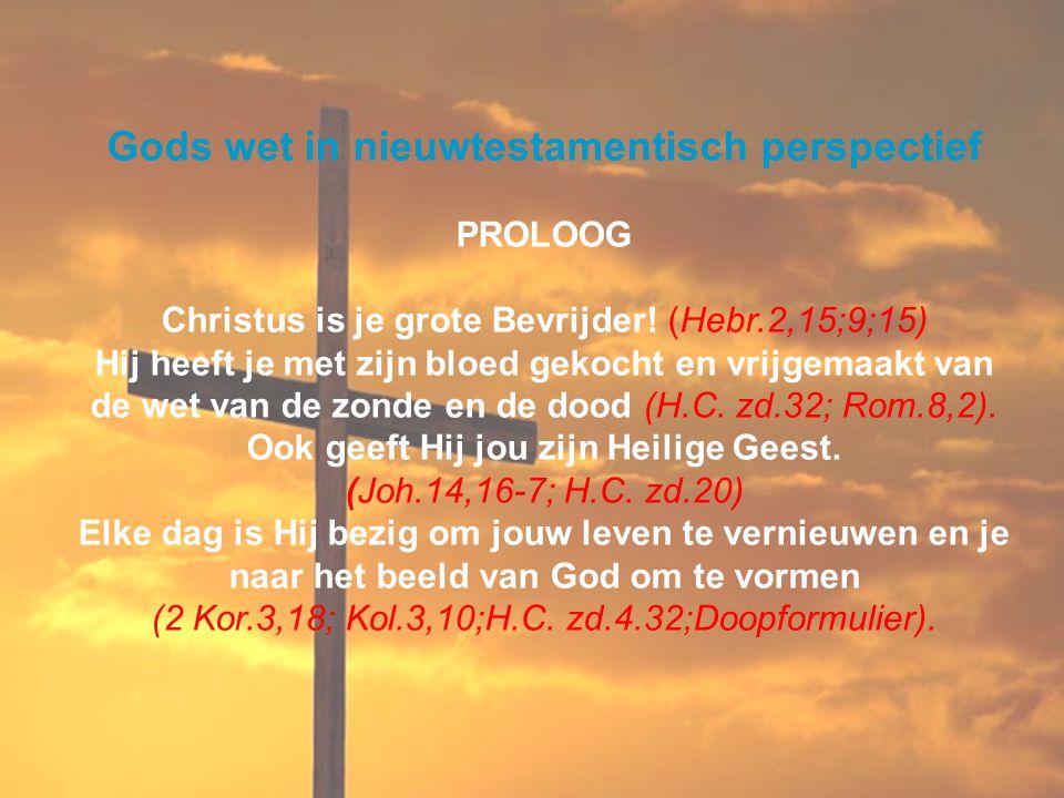 Gods wet in nieuwtestamentisch perspectief PROLOOG Christus is je grote Bevrijder! (Hebr.2,15;9;15) Hij heeft je met zijn bloed gekocht en vrijgemaakt