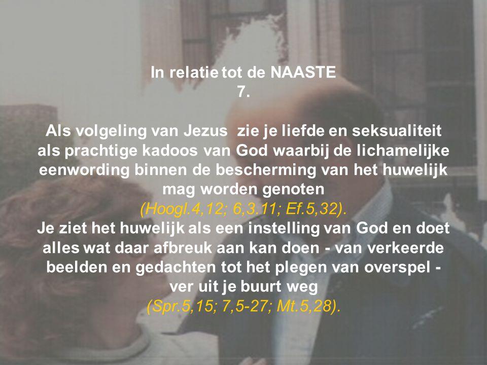 In relatie tot de NAASTE 7. Als volgeling van Jezus zie je liefde en seksualiteit als prachtige kadoos van God waarbij de lichamelijke eenwording binn