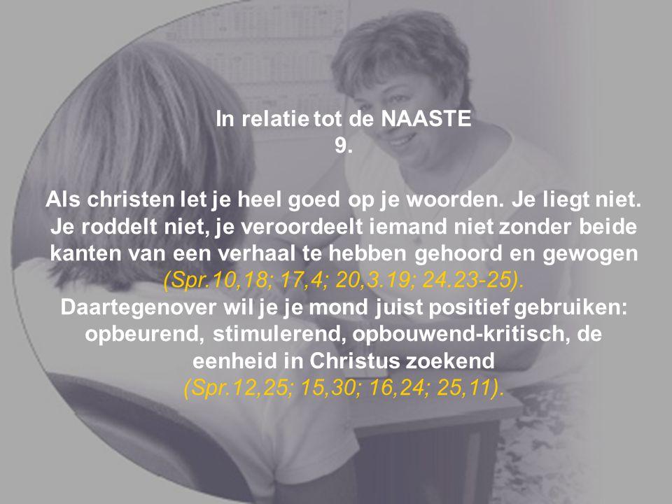 In relatie tot de NAASTE 9. Als christen let je heel goed op je woorden. Je liegt niet. Je roddelt niet, je veroordeelt iemand niet zonder beide kante