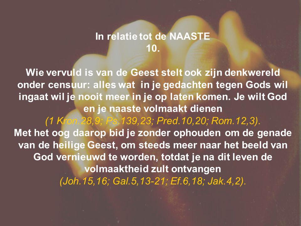 In relatie tot de NAASTE 10. Wie vervuld is van de Geest stelt ook zijn denkwereld onder censuur: alles wat in je gedachten tegen Gods wil ingaat wil