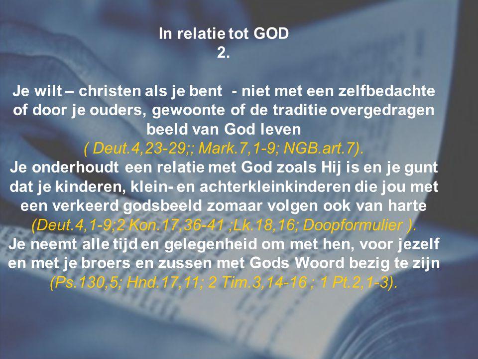 In relatie tot GOD 2. Je wilt – christen als je bent - niet met een zelfbedachte of door je ouders, gewoonte of de traditie overgedragen beeld van God