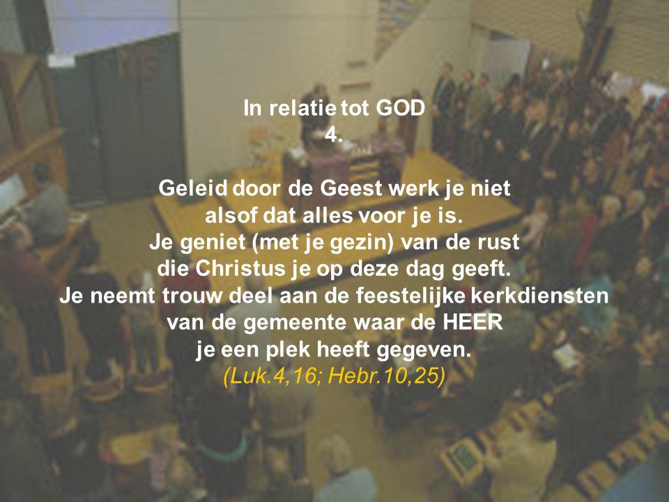 In relatie tot GOD 4. Geleid door de Geest werk je niet alsof dat alles voor je is. Je geniet (met je gezin) van de rust die Christus je op deze dag g