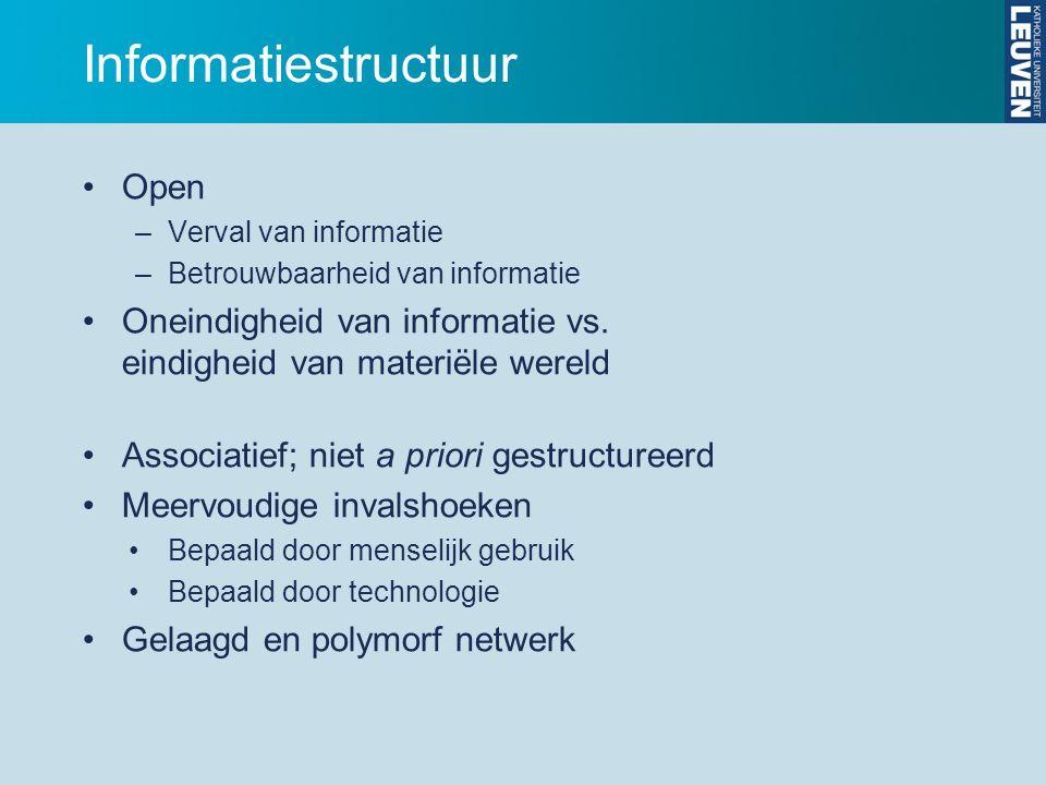 Informatiestructuur Open –Verval van informatie –Betrouwbaarheid van informatie Oneindigheid van informatie vs.