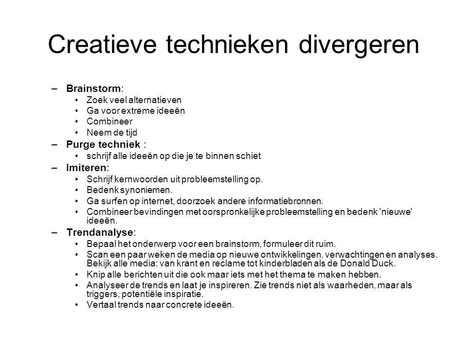 Creatieve technieken divergeren –Brainstorm: Zoek veel alternatieven Ga voor extreme ideeën Combineer Neem de tijd –Purge techniek : schrijf alle idee