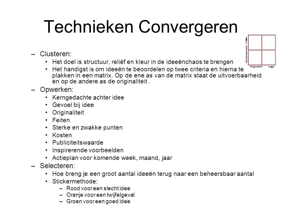 Technieken Convergeren –Clusteren: Het doel is structuur, reliëf en kleur in de ideeënchaos te brengen Het handigst is om ideeën te beoordelen op twee